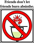 Friends don't let friends burn absinthe